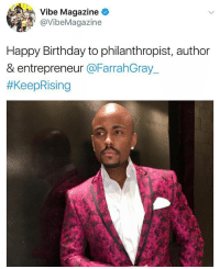 "Birthday, Memes, and Happy Birthday: Vibe Magazine  @VibeMagazine  Happy Birthday to philanthropist, author  & entrepreneur @FarrahGray_  VIBE MAGAZINE WISHES FARRAH GRAY ""HAPPY BIRTHDAY"""