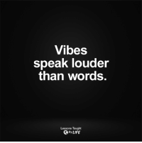 <3: Vibes  speak louder  than words.  Lessons Taught  By LIFE <3