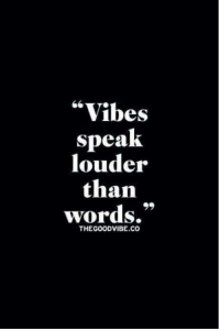 """""""Vibes  speak  louder  than  words.""""  THE GOOD VIBE CO Vibes speak a universal language, they can be easily interpreted by anyone near you. So be mindful of the kind of vibes you radiate. Keep it positive.  😉"""