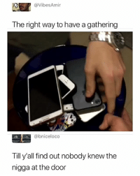 Dank Memes, Door, and For: @VibesAmir  The right way to have a gathering  @bniceloco  Till y'all find out nobody knew the  nigga at the door 🏃💨 - Follow me @mememang for more
