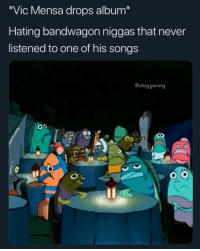 If you listened to it, what you rating that mf 1-10, I ain't find time to listen to it yet @larnite • ➫➫➫ Follow @Staggering for more funny posts daily!: *Vic Mensa drops album*  Hating bandwagon niggas that never  listened to one of his songs  @staggering If you listened to it, what you rating that mf 1-10, I ain't find time to listen to it yet @larnite • ➫➫➫ Follow @Staggering for more funny posts daily!