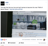 "Deez Nuts, Meme, and Memes: VICE  7hrs .  The app that lets you buy and sell memes to become the next ""Wolf of  Meme Street."" http://bit.ly/2mnZFGO  Memetconomy  + C https://www.reddit.com/r/MemeEconomy/  FRON  I IAMA  CANA  MemeEconom  HOT NEW  CONTROVERSIAL TOP GILDED  There'sra really popular  ubreddit  your fellow redditors in delivering  ode appiness worldwide  ry  Promoted by reddit_exchanges  0389  313 Comments 44 Shares 25K Views  LikeComment Share  Top Comments <p>Its official boys, the normies have found us out. Sell what you can, say goodbye to your loved ones, maybe look at a &lsquo;deez nuts&rsquo; image, because its going to be a rocky road from here on out via /r/MemeEconomy <a href=""http://ift.tt/2lwYSpI"">http://ift.tt/2lwYSpI</a></p>"