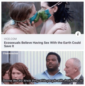 Funny, Sex, and Earth: VICE COM  Ecosexuals Believe Having Sex With the Earth Could  Save It  @bassnectoe  Seems like the kinda thingwhite people with dreadlocks do Alrighty then via /r/funny https://ift.tt/2y5xO6G