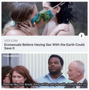 Dank, Memes, and Sex: VICE COM  Ecosexuals Believe Having Sex With the Earth Could  Save It  @bassnectoe  Seems like the kinda thingwhite people with dreadlocks do Furries but with earth ? by DarthStravinsky MORE MEMES