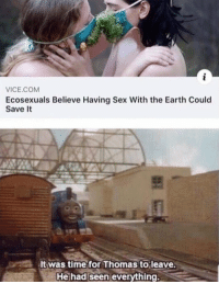 Dank, Sex, and Earth: VİCE.COM  Ecosexuals Believe Having Sex With the Earth Could  Save It  It was time for Thomas to leave.  He had seen everything.