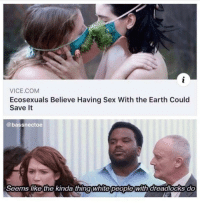Daryl knew what he was talking about.: VICE.COM  Ecosexuals Believe Having Sex With the Earth Could  Save It  @bassnectoe  Seems like the kinda thingwhite people with dreadlocks do Daryl knew what he was talking about.