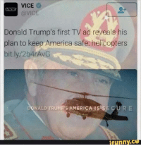 Free helicopter rides, libtards. -AGorist: VICE  @VICE  Donald Trump's first TV ad reveals his  plan to keep America sa  helicopters  bit.ly/2bArAvG  NALD TRUMPSAMERICA IS SE  funny,C Free helicopter rides, libtards. -AGorist