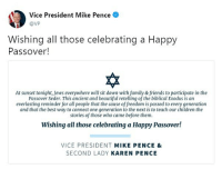 Beautiful, Children, and Family: Vice  @VP  President Mike Pence  Wishing all those celebrating a Happy  Passover!  At sunset tonight, Jews everywhere will sit down with family & friends to participate in the  Passover Seder. This ancient and beautiful retelling of the biblical Exodus is an  everlasting reminder for all people that the cause of freedom is passed to every generation  and that the best way to connect one generation to the next is to teach our children the  stories of those who came before them.  Wishing all those celebrating a Happy Passover!  VICE PRESIDENT MIKE PENCE &  SECOND LADY KAREN PENCE Moments ago, @VP Mike Pence issued a message wishing everyone celebrating a HappyPassover.