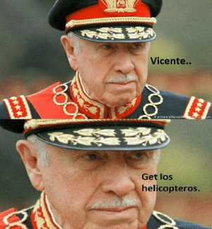 Shit, History, and Tos: Vicente...  e picture-alliance/AP tos uin  Get los  helicopteros.  *** when you hear a commie talkin shit about your regime