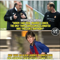"Barcelona, Birthday, and Football: VICENTEDEL BOSEEMee  SIEMENS  mobile  ""WHEN I WAS REAL MADRID'S COACH,  THE ONLY THING BARCELONA CELEBRATED  WAS THE CLUB'S BIRTHDAY""  #AZR  ORGATIZATION  AND THEN AN ALIEN LANDED IN BARCELONA  AND CHANGED THEIR HISTORY COMPLETELY @FootballWorlds was voted The Best Football Page on Instagram for 2018!⚽🏆 Congratulations guys!👏"