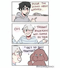 VICTOR... THE  DISHES ARENT  WASHED  A THOUGHT  OHL  MAILKACHIN  S WAS GONNA  DO THEM  GET YO SHIT  TOGETHER  RANDONSPLASHES Headcanon: when yuuri asks about the dishes, victor immediately blames it on makkachin lmao yurionice victuuri yuurikatsuki victornikiforov makkachin randomsplashes