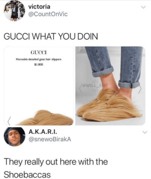 Dank, Gucci, and Memes: victoria  @CountOnVic  GUCCI WHAT YOU DOIN  GUCCI  Horsebit-detailed goat hair slippers  $1,800  @WILL  Α.Κ.Α.RI.  @snewoBirakA  They really out here with the  Shoebaccas Gucci is at its worst by Coderedcody MORE MEMES
