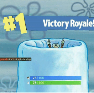 Hilarious, Stick, and Play: Victory Royale  jukecb didn't stick the landing  75 100  +75 100 I don't play Fortnite but I understand this and it is hilarious ...