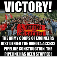 Memes, Army, and Access: VICTORY!  THE ARMY CORPS OF ENGINEERS  JUST DENIED THE DAKOTA ACCESS  PIPELINE CONSTRUCTION. THE  PIPELINE HAS BEEN STOPPED! As soon as thousands of vets showed up at StandingRock, they sided to reroute pipeline construction. Smart move. 4biddenknowledge