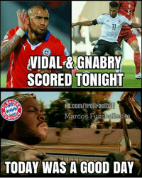 Be Like, Memes, and fb.com: VIDAL& GNABRY  SCORED TONIGHT  Fb.com/TrollFootball  Marcos Fussballecke  NCH  TODAY WAS A GOOD DAY BayernMunich Fans be like ...