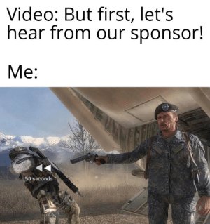I already heard it: Video: But first, let's  hear from our sponsor!  Me:  USARM  50 seconds I already heard it