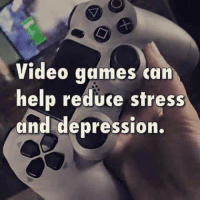 Or induce it.: Video games can  help reduce stress  and depression. Or induce it.
