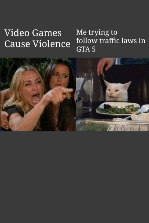 Kids these days jeez via /r/memes https://ift.tt/33dLWbR: Video Games  Me trying to  follow traffic laws in  Cause Violence  GTA 5 Kids these days jeez via /r/memes https://ift.tt/33dLWbR