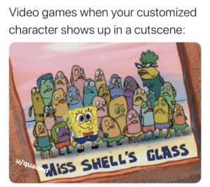 🧪: Video games when your customized  character shows up in a cutscene:  u/quaiSS SHELL'S GLASS 🧪