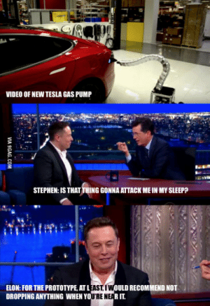 That moment Elon Musk made a joke about anal: VIDEO OF NEW TESLA GAS PUMP  STEPHEN:IS THAT THING GONNA ATTACK ME IN MY SLEEP?  ELON: FOR THE PROTOTYPE, ATL  DROPPING ANYTHING WHEN YO  OULD RECOMMEND NOT  R IT  REN That moment Elon Musk made a joke about anal