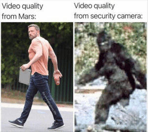 Funny, Life, and Memes: Video quality  from security camera:  Video quality  from Mars:  a.memeingless.life Funny Memes Of The Day 34 Pics