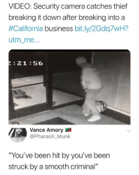 "Smooth, Smooth Criminal, and Business: VIDEO: Security camera catches thief  breaking it down after breaking into a  #California business bit.ly/2Gdq7WH?  utm_me  :21:56  Vance Amory  Pharaoh_Munk  ""You've been hit by you've been  struck by a smooth criminal"" SMOOTH CRIMINAL 🕵️‍♂️"