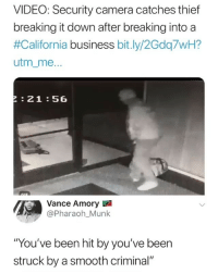 """• Follow @savagememesss for more posts daily: VIDEO: Security camera catches thief  breaking it down after breaking into a  #California business bit.ly/2Gdq7WH?  utm_me  21 :56  Vance Amory  @Pharaoh_Munk  """"You've been hit by you've been  struck by a smooth criminal"""" • Follow @savagememesss for more posts daily"""