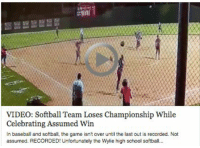 VIDEO: Softball Team Loses Championship While  Celebrating Assumed Win  In baseball and softball, the game isn't over until the last out is recorded. Not  assumed. RECORDED! Unfortunately the Wylie high school softball... Softball team celebrates early. Costs them a championship. CRAZIEST FINISH EVER. 😂😂 WATCH>