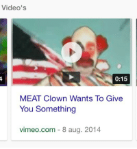 "Tumblr, Videos, and Blog: Video's  0:15  MEAT Clown Wants To Give  You Something  vimeo.com - 8 aug. 2014 <p><a href=""http://rickyskaggs.tumblr.com/post/165540924294"" class=""tumblr_blog"">rickyskaggs</a>:</p> <blockquote><figure data-orig-height=""150"" data-orig-width=""285""><img src=""https://78.media.tumblr.com/d2efa0b7b29908502b92be13fe7d74c1/tumblr_inline_owkmdpry971qc5vjd_540.png"" data-orig-height=""150"" data-orig-width=""285""/></figure></blockquote>"