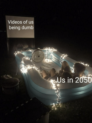 Dumb, Videos, and Videos Of: Videos of us  being dumb  Us in 2050