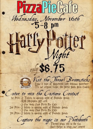 Party, Pizza, and Tumblr: Viednesday, November 16th .  5-8 pm  Hay Pater  $6.75  on  THREE  -Enjay a taste of Hogsmeade with delicious Butterbeer  BUTTERBEERTty out onginal recipe, the Bertie Botts Bean Cookie  nter to win the Castume Crontest  1st Prize 2 Tickets to opening night of Fantastic Beasts  -$20 Megaplex gift ca  -2 free meals from Pizza Pie Cafe  2nd Prize-2 tickets to opening night of Fantastic Beasts  2 free meals from Pizza Pie Cafe  3d Prize -2 tickets to opening night of Fantastic Beasts  apturs the magic in our Photobooth  Themed props add to the fun  Don't forget to bring youl camera! daily-harrypotter-world:  When your local Pizza Pie is having a sweet HP costume party, but you're too shy and self conscious to dress up 😢