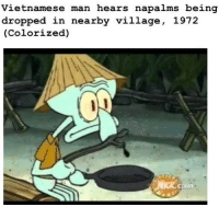 """Tumblr, Blog, and Hitler: Vietnamese man hears napalms being  dcopped in nearby village, 1972  (Colorized)  con <p><a class=""""tumblr_blog"""" href=""""http://literally--hitler.tumblr.com/post/153220708730"""">literally–hitler</a>:</p> <blockquote> <p>in the right corner, u can seea splotch ofagent orange<br/></p> </blockquote>"""