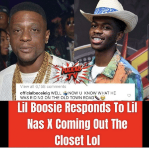 Guess we also know who he cheated on his baby with.😂😂😂🍆💦: View all 6,158 comments  officialboosieig WELL NOW U KNOW WHAT HE  WAS RIDING ON THE OLD TOWN ROAD  Lil Boosie Responds To Lil  Nas X Coming Out The  Closet Lol Guess we also know who he cheated on his baby with.😂😂😂🍆💦