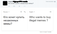 The Russian Anti-Meme law has really struck down hard...: View translation  Sergei  3  Russian  English  KTO xoyeT KynnTb Who wants to buy  illegal memes  He 3aKOHHblX  MeMbl?  Open in Google Translate The Russian Anti-Meme law has really struck down hard...