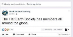 memehumor:  oh the irony: Viewing most recent stories  Back to top stories  The Flat Earth Society  20 hrs .  The Flat Earth Society has members all  around the globe.  32 Comments 386 Shares  Like -Comment Share  Top Comments memehumor:  oh the irony