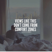 Get out of your comfort zone. successes - Follow: @successdiaries -: VIEWS LIKE THIS  DONT COME FROM  COMFORT ZONES Get out of your comfort zone. successes - Follow: @successdiaries -