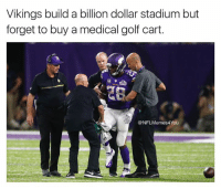 Maybe they had a budget??? 😱  LIKE NFL Memes!: Vikings builda billion dollar stadium but  forget to buy a medical golf cart  NFL Memes4You Maybe they had a budget??? 😱  LIKE NFL Memes!