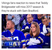 News, Vikings, and Sam Bradford: Vikings fans reaction to news that Teddy  Bridgewater will miss 2017 season &  they're stuck with Sam Bradford  llunos  6:37 l 4TH