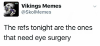 Refs  = 😵: Vikings Memes  askol Memes  The refs tonight are the ones  that need eye surgery Refs  = 😵