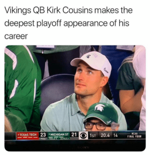 Kirk Cousins, Nfl, and Michigan: Vikings QB Kirk Cousins makes the  deepest playoff appearance of his  career  PTPAS TECH 23 AICHIOAST 21  1sT 20.4 14 E U  NCAA  FINAL FOUR  3 TEXAS  2 MICHIGAN ST 😂