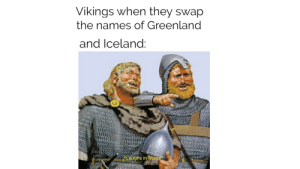 Pranked: Vikings when they swap  the names of Greenland  and Iceland:  Laughs in Norse Pranked