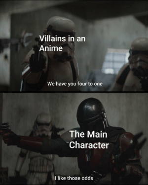 Anime, Reddit, and Shower: Villains in an  Anime  We have you four to one  The Main  Character  I like those odds Something I thought of in the shower