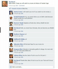 Vin Diesel Facebook Wall 😂😂 rvcjinsta bollywood: Vin Diesel  Hello India! I hope you will watch my movie xx Return of Xander Cage  6 hours ago Like Comment  Deepika Padukone likes this.  Sunny Leone I will watch your xx if you watch my xx movies  6 hours ago Like  Arvind Kejriwal Vin ji, we cannot allow you on Delhi roads because  Diesel causes too much pollution  6 hours ago Like  Ranveer Singh Deepika se thoda door rahiyo, bhabhi hai teri  5 hours ago Like  Vin Diesel Well, you never know Ranveer, she can become your Bhabhi  too.  5 hours ago Like  Ranbeer Kapoor Lol  5 hours ago Like  Siddharth Mallya Lol  5 hours ago Like  Sikandar Kher All the best Papa for your movie  4 hours ago Like  Anupam Kher Sikandar tu hamesha gadha hi rahega. Wo main nahi  hun, sirf mere jaise dikhta hai  4 hours ago Like  Salman Khan Hey bro, best of luck to you for XO part 3  3 hours ago Like  Vin Diesel Thanks bhai. Best of luck to you for your 'Fast and Furious  part 2  3 hours ago Like  Add a comment Vin Diesel Facebook Wall 😂😂 rvcjinsta bollywood
