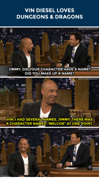 """<p>Vin Diesel has a HUGE <a href=""""http://www.nbc.com/the-tonight-show/segments/9456"""" target=""""_blank"""">soft spot for Dungeons and Dragons</a>.</p>: VIN DIESEL LOVES  DUNGEONS & DRAGONS   """" #FALLONTONIGHT  JIMMY: DIDYOUR CHARACTER HAVE A NAME?  DID YOUMAKE UPA NAME?   #FALLONTONIGHT  VIN:l HAD SEVERALNAMES, JIMMY.THERE WAS  A CHARACTER NAMED """"MELCOR"""" AT ONE!POINT.   .. : <p>Vin Diesel has a HUGE <a href=""""http://www.nbc.com/the-tonight-show/segments/9456"""" target=""""_blank"""">soft spot for Dungeons and Dragons</a>.</p>"""