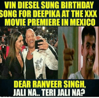 Haha 😂😂 jali to hogi 😂😂😂: VIN DIESEL SUNG BIRTHDAY  SONG FOR DEEPIKA AT THE XXX  MOVIE PREMIERE IN MEXICO  4  ジ  DEAR RANVEER SINGH,  IALINA. TERI JALI NAP Haha 😂😂 jali to hogi 😂😂😂