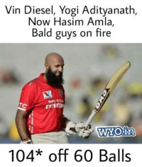 Fire, Memes, and Vin Diesel: Vin Diesel, Yogi Adityanath,  Now Hasim Amla  Bald guys on fire  in  104* off 60 Balls #KXIPvsMI