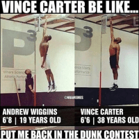 put that man back in the dunk contest 😂: VINCE CARTER BELIKE  Where Scienc  s  Athlet Perfor  @NBAMEMES  ANDREW WIGGINS  VINCE CARTER  6'8 l 19 YEARS OLD 66 I 38 YEARS OLD  PUT ME BACK IN THE DUNK CONTEST put that man back in the dunk contest 😂