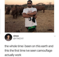 It really works: vince  @VINCHY  the whole time i been on this earth and  this the first time ive seen camouflage  actually work It really works