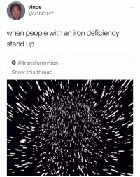 Lmao, Relatable, and Iron: vince  @VINCHY  when people with an iron deficiency  stand up  @transformvtion  Show this thread  25 you know who to tag lmao