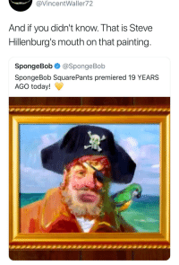 TIL: @VincentWaller72  And if you didn't know. That is Steve  Hillenburg's mouth on that painting  SpongeBob @SpongeBob  SpongeBob SquarePants premiered 19 YEARS  AGO today! TIL
